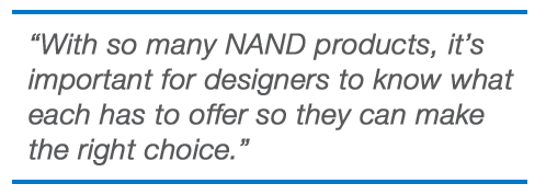 With so many NAND products, it's important for designers to know what each has to offer so they can make the right choice.